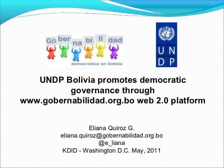 UNDP Bolivia promotes democratic governance through www.gobernabilidad.org.bo web 2.0 platform Eliana Quiroz G. [email_add...