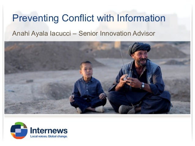 Preventing Conflict with Information Anahi Ayala Iacucci – Senior Innovation Advisor