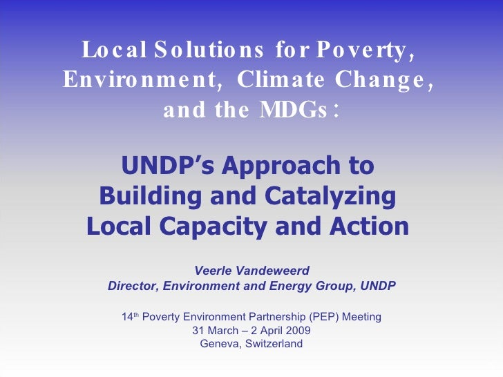 Local Solutions for Poverty,  Environment,  Climate Change,  and the MDGs: UNDP's Approach to  Building and Catalyzing  Lo...