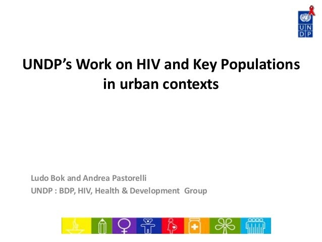 UNDP's Work on HIV and Key Populationsin urban contextsLudo Bok and Andrea PastorelliUNDP : BDP, HIV, Health & Development...