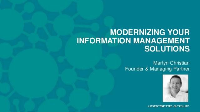 Martyn Christian Founder & Managing Partner MODERNIZING YOUR INFORMATION MANAGEMENT SOLUTIONS