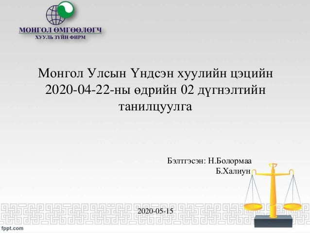 Монгол Улсын Үндсэн хуулийн цэцийн 2020-04-22-ны өдрийн 02 дүгнэлтийн танилцуулга Бэлтгэсэн: Н.Болормаа Б.Халиун 2020-05-15