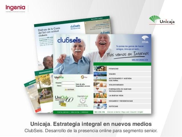Unicaja. Estrategia integral en nuevos medios ÚNICO. Desarrollo de la presencia online para segmento joven.