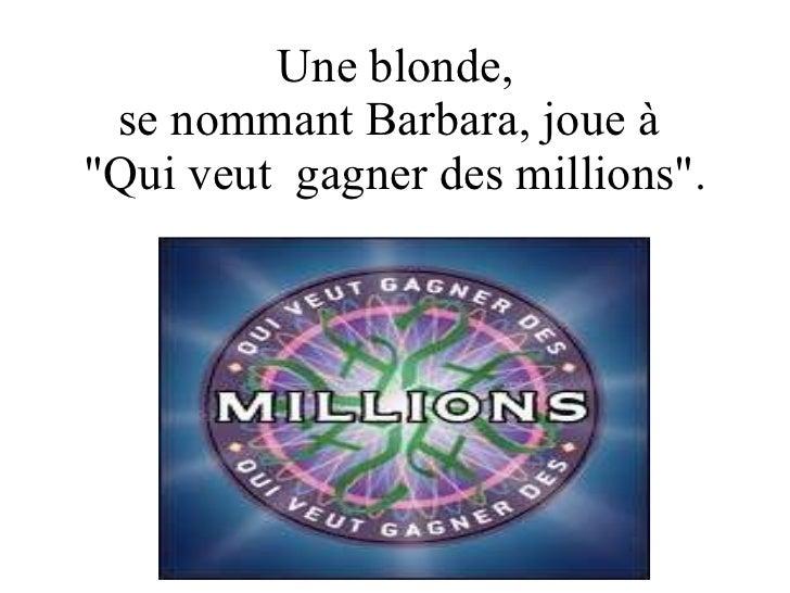 """Une blonde,  se nommant Barbara, joue à  """"Qui veut  gagner des millions"""". Diaporama PPS réalisé pour http://www...."""