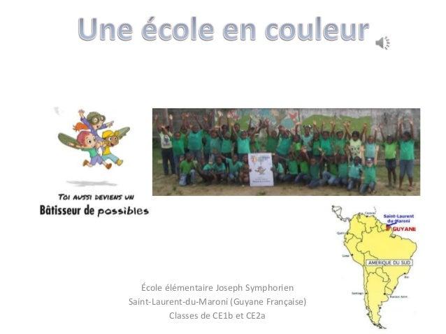 École élémentaire Joseph Symphorien Saint-Laurent-du-Maroni (Guyane Française) Classes de CE1b et CE2a