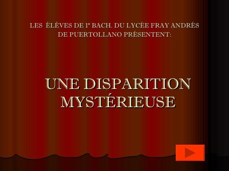 UNE DISPARITION MYSTÉRIEUSE LES  ÉLÈVES DE 1º BACH. DU LYCÉE FRAY ANDRÉS DE PUERTOLLANO PRÉSENTENT: