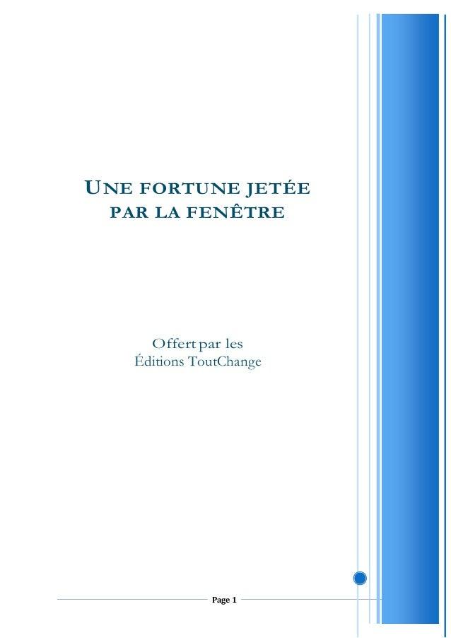 Page 1 UNE FORTUNE JETÉE PAR LA FENÊTRE Offert par les Éditions ToutChange