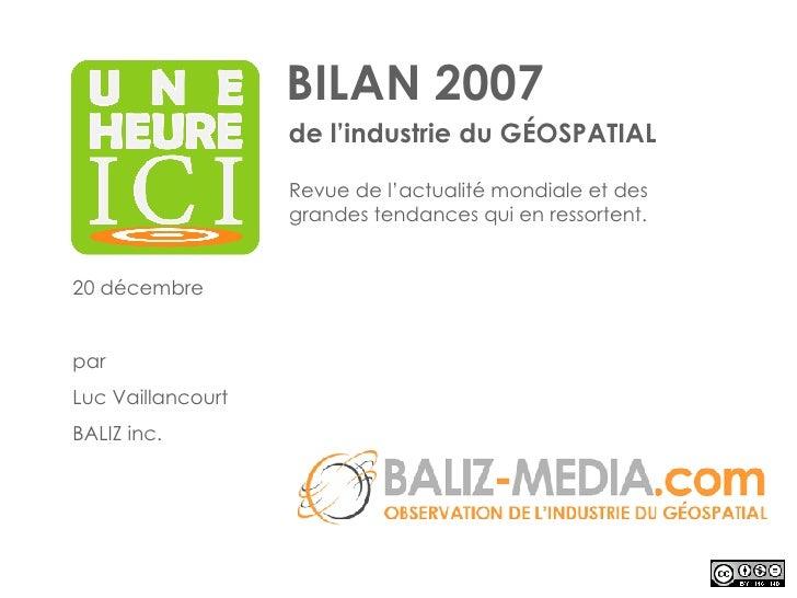 BILAN 2007 de l'industrie du GÉOSPATIAL 20 décembre par Luc Vaillancourt BALIZ inc. Revue de l'actualité mondiale et des g...