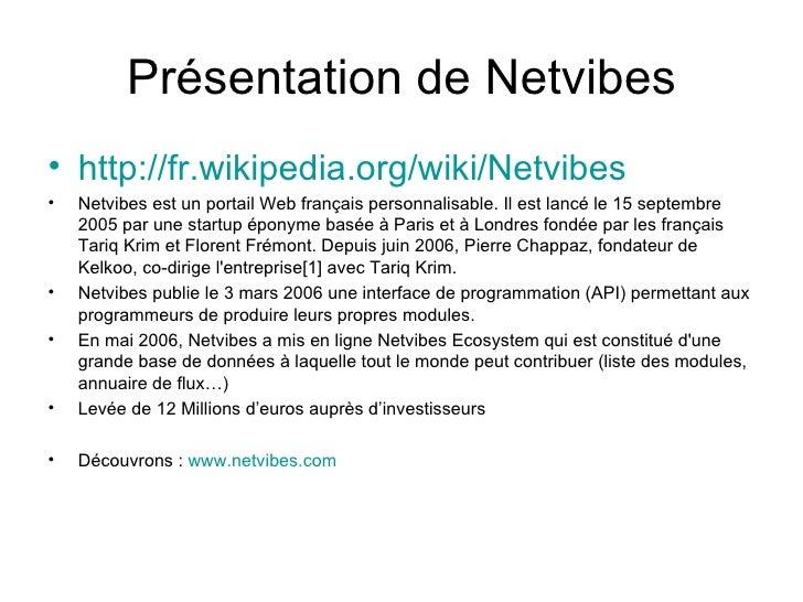 Présentation de Netvibes <ul><li>http://fr.wikipedia.org/wiki/Netvibes </li></ul><ul><li>Netvibes est un portail Web franç...