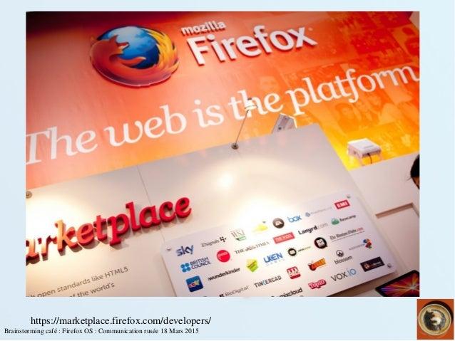 Brainstormingcafé:FirefoxOS:Communicationrusée18Mars2015 https://marketplace.firefox.com/developers/