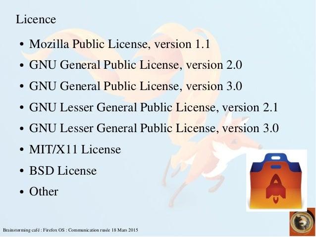 Brainstormingcafé:FirefoxOS:Communicationrusée18Mars2015 Licence ● MozillaPublicLicense,version1.1 ● GNU...