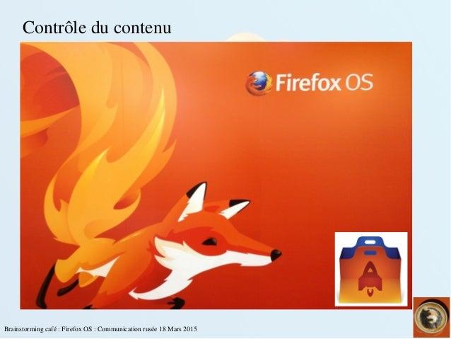 Brainstormingcafé:FirefoxOS:Communicationrusée18Mars2015 Contrôleducontenu