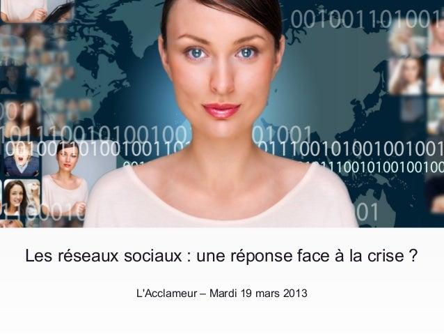 Les réseaux sociaux : une réponse face à la crise ?              LAcclameur – Mardi 19 mars 2013