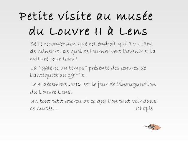 Petite visite au muséedu Louvre II à LensBelle reconversion que cet endroit qui a vu tantde mineurs. De quoi se tourner ve...