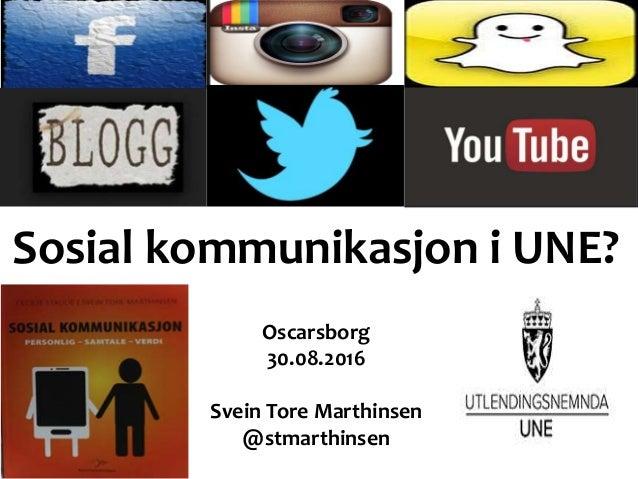 Sosial kommunikasjon i UNE? Oscarsborg 30.08.2016 Svein Tore Marthinsen @stmarthinsen