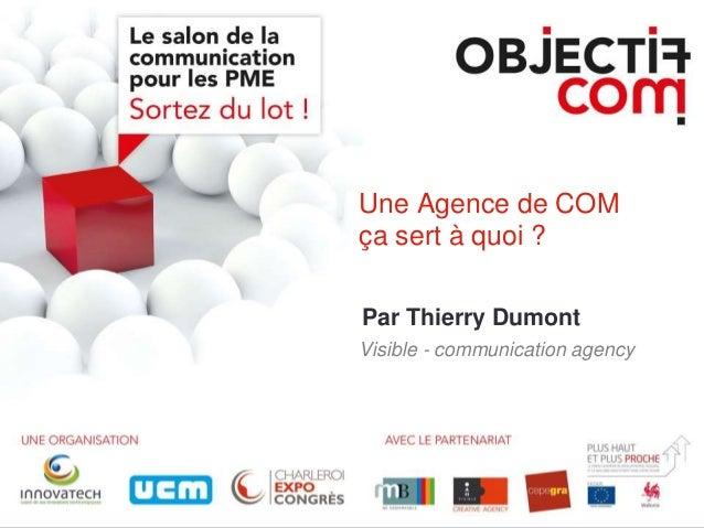 Une Agence de COM ça sert à quoi ? Par Thierry Dumont Visible - communication agency