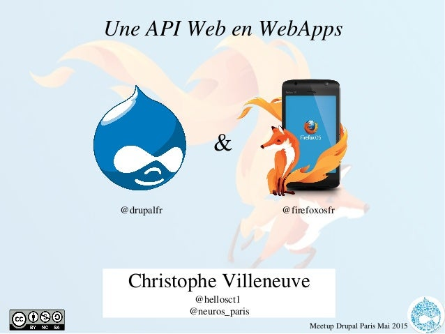 MeetupDrupalParisMai2015 UneAPIWebenWebApps ChristopheVilleneuve @hellosct1 @neuros_paris & @drupalfr @firef...