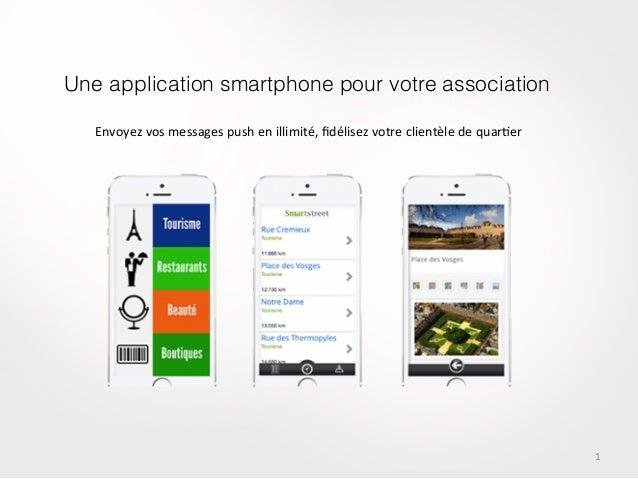 1   Une application smartphone pour votre association! Envoyez  vos  messages  push  en  illimité,  fidélisez...