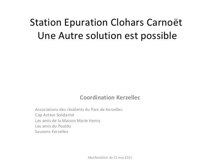 Station Epuration Clohars Carnoët  Une Autre solution est possible Coordination Kerzellec Associations des résidents du Pa...