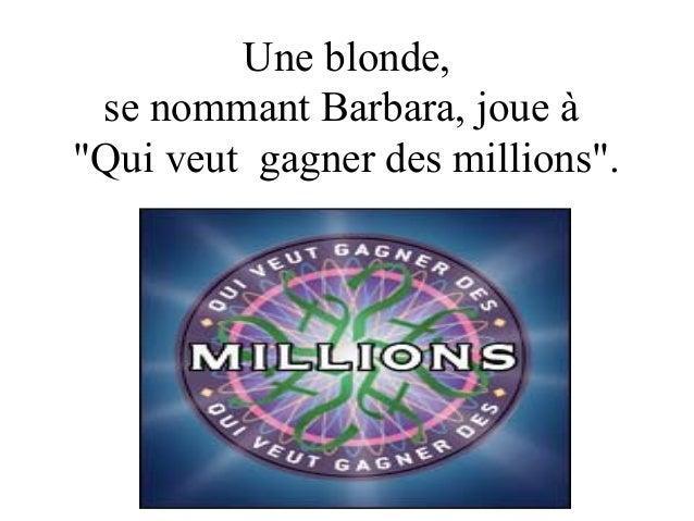 """Une blonde, se nommant Barbara, joue à""""Qui veut gagner des millions"""".          Diaporama PPS          réalisé pour        ..."""