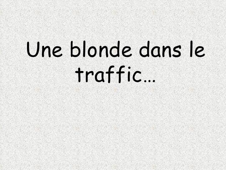 Une blonde dans le traffic…