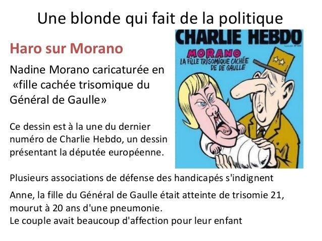Haro sur Morano Nadine Morano caricaturée en «fille cachée trisomique du Général de Gaulle» Ce dessin est à la une du dern...