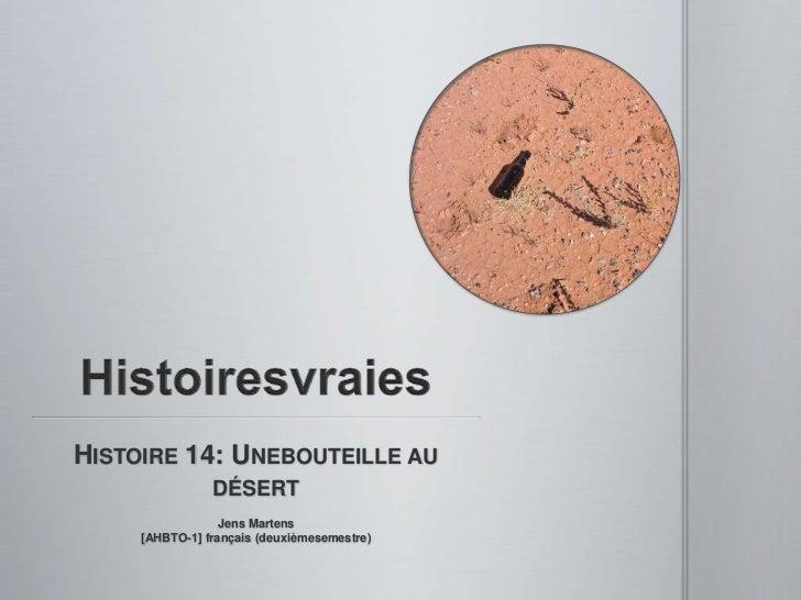Histoiresvraies<br />Histoire 14: Unebouteille au désert<br />Jens Martens[AHBTO-1] français (deuxièmesemestre)<br />