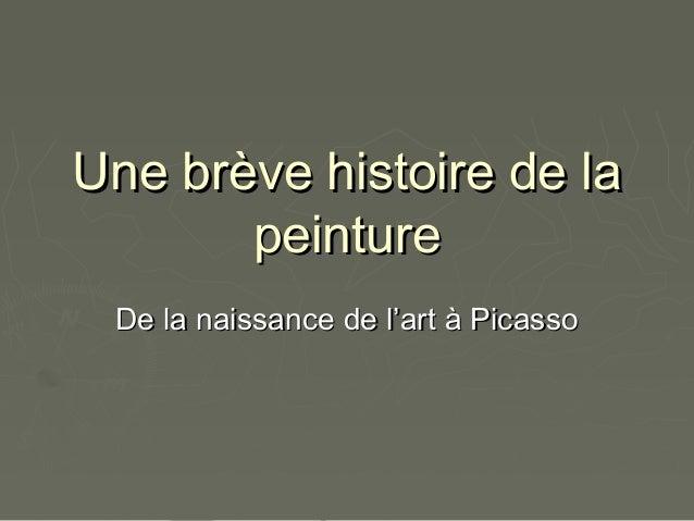 Une brève histoire de laUne brève histoire de la peinturepeinture De la naissance de l'art à PicassoDe la naissance de l'a...
