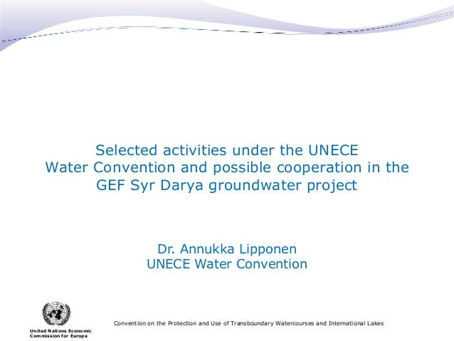 Selected activities under the UNECE Water Convention and possible cooperation in the GEF Syr Darya groundwater project  Dr...