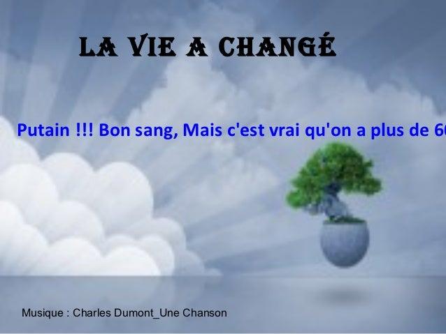 LA VIE A chAngéPutain !!! Bon sang, Mais cest vrai quon a plus de 60Musique : Charles Dumont_Une Chanson