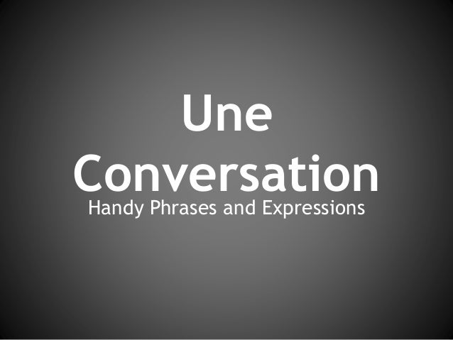 Une  Conversation  Handy Phrases and Expressions