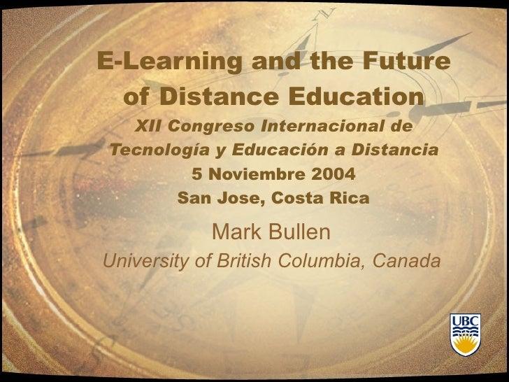 E-Learning and the Future of Distance Education XII Congreso Internacional de Tecnología y Educación a Distancia 5 Noviemb...