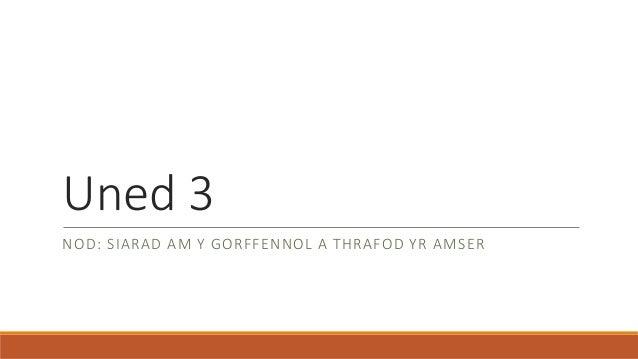 Uned 3 NOD: SIARAD AM Y GORFFENNOL A THRAFOD YR AMSER