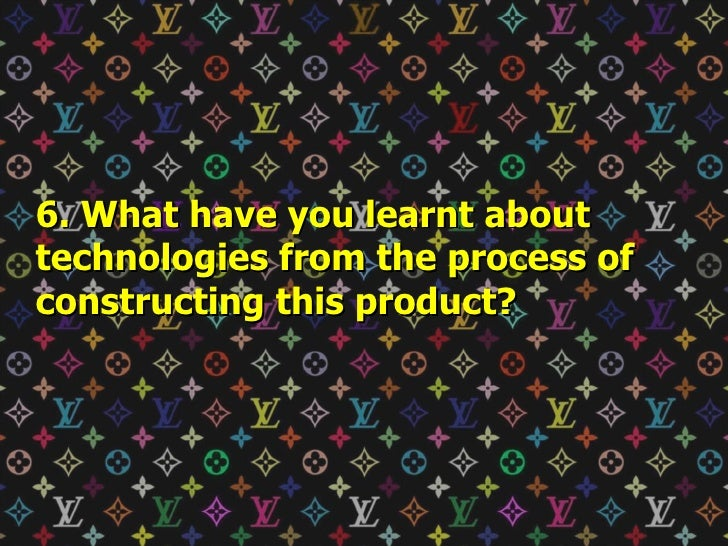 6. What have you learnt about technologies from the process of constructing this product?