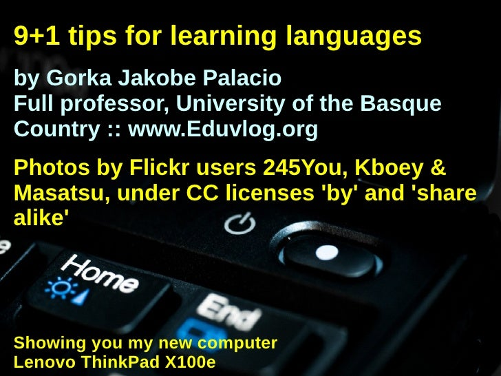 9+1 tips for learning languages by Gorka Jakobe Palacio Full professor, University of the Basque Country :: www.Eduvlog.or...