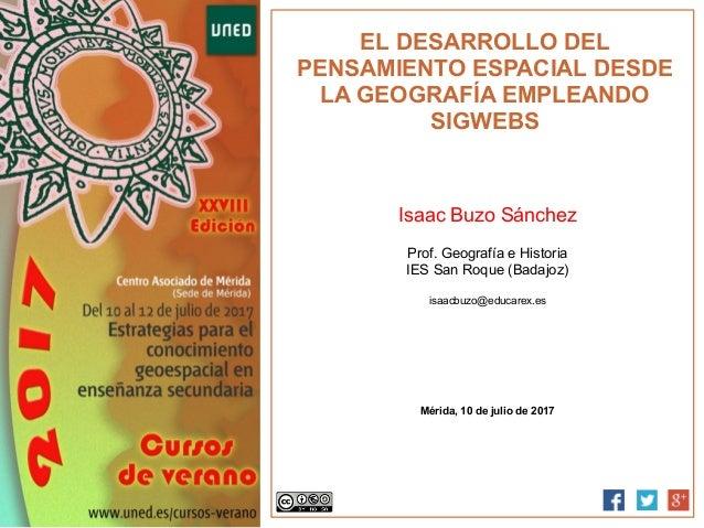 EL DESARROLLO DEL PENSAMIENTO ESPACIAL DESDE LA GEOGRAFÍA EMPLEANDO SIGWEBS Isaac Buzo Sánchez Prof. Geografía e Historia ...