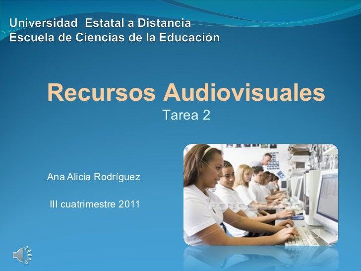 Ana Alicia Rodríguez III cuatrimestre 2011 Recursos Audiovisuales Tarea 2