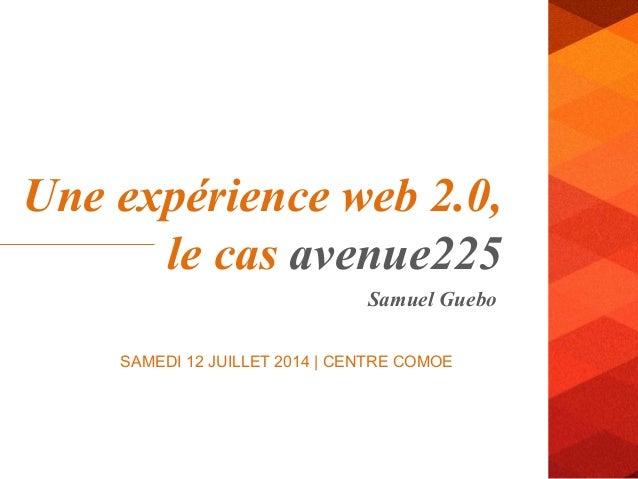 Samuel Guebo Une expérience web 2.0, le cas avenue225 SAMEDI 12 JUILLET 2014 | CENTRE COMOE