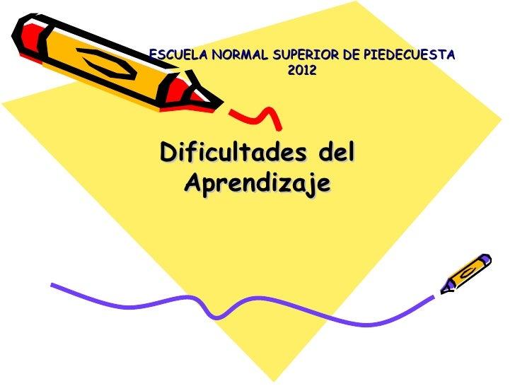 ESCUELA NORMAL SUPERIOR DE PIEDECUESTA                 2012 Dificultades del   Aprendizaje