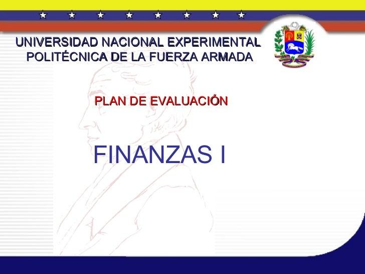 UNIVERSIDAD NACIONAL EXPERIMENTAL  POLITÉCNICA DE LA FUERZA ARMADA PLAN DE EVALUACIÓN FINANZAS I