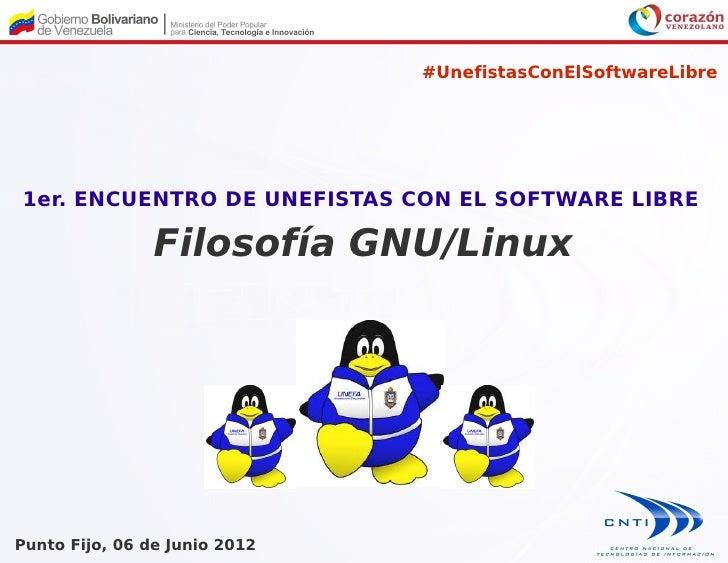 #UnefistasConElSoftwareLibre1er. ENCUENTRO DE UNEFISTAS CON EL SOFTWARE LIBRE                Filosofía GNU/LinuxPunto Fijo...