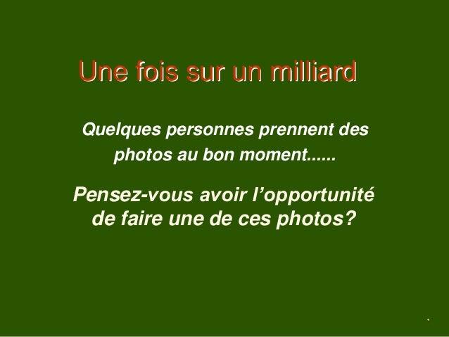 Une fois sur un milliard Quelques personnes prennent des photos au bon moment...... Pensez-vous avoir l'opportunité de fai...