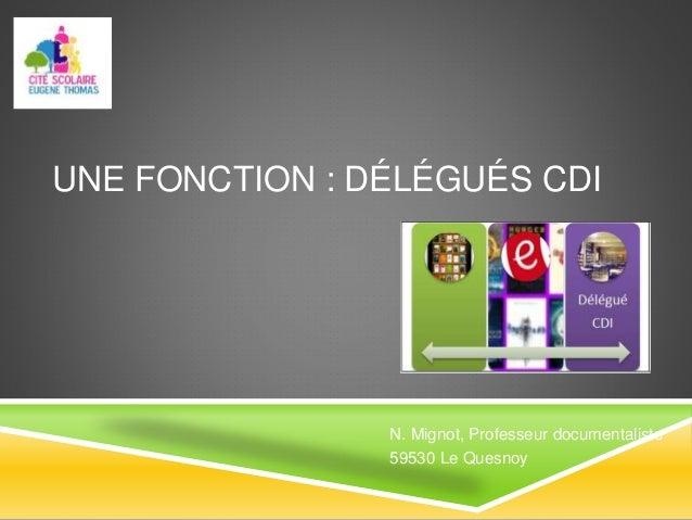 UNE FONCTION : DÉLÉGUÉS CDI N. Mignot, Professeur documentaliste 59530 Le Quesnoy