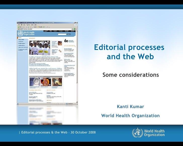 Editorial processes  and the Web <ul><li>Some considerations </li></ul>Kanti Kumar World Health Organization
