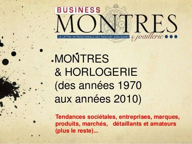 MONTRES& HORLOGERIE(des années 1970aux années 2010)Tendances sociétales, entreprises, marques,produits, marchés, détaillan...