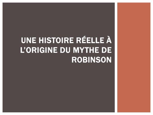 UNE HISTOIRE RÉELLE À L'ORIGINE DU MYTHE DE ROBINSON