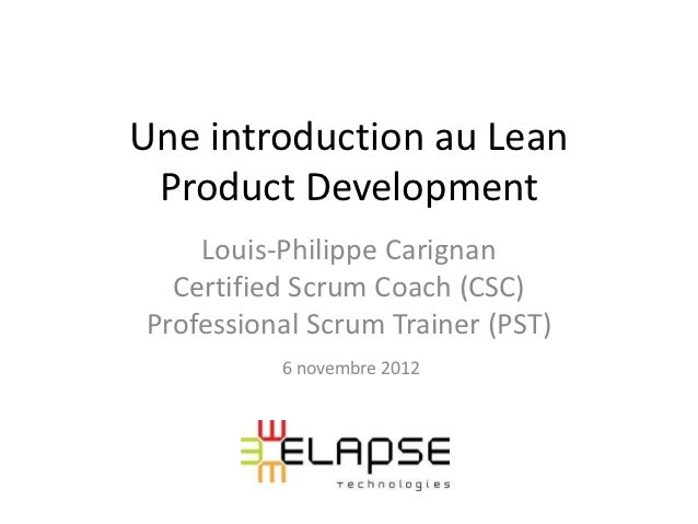 Une introduction au Lean Product Development    Louis-Philippe Carignan  Certified Scrum Coach (CSC)Professional Scrum Tra...