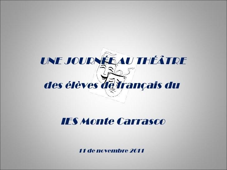 UNE JOURNÉE AU THÉÂTRE  des élèves de français du  IES Monte Carrasco 11 de novembre 2011