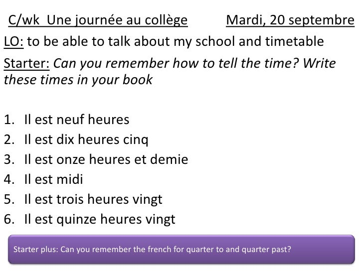 C/wk  Unejournée au collègeMardi, 20 septembre<br />LO: to be able to talk about my school and timetable<br />Starter:Can ...