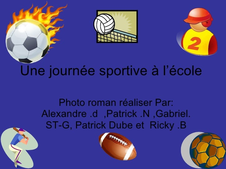 Une journée sportive à l'école  Photo roman réaliser Par: Alexandre .d  ,Patrick .N ,Gabriel. ST-G, Patrick Dube et  Ricky...